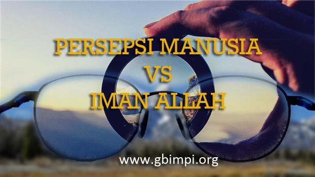 PERSEPSI MANUSIA VS IMAN ALLAH