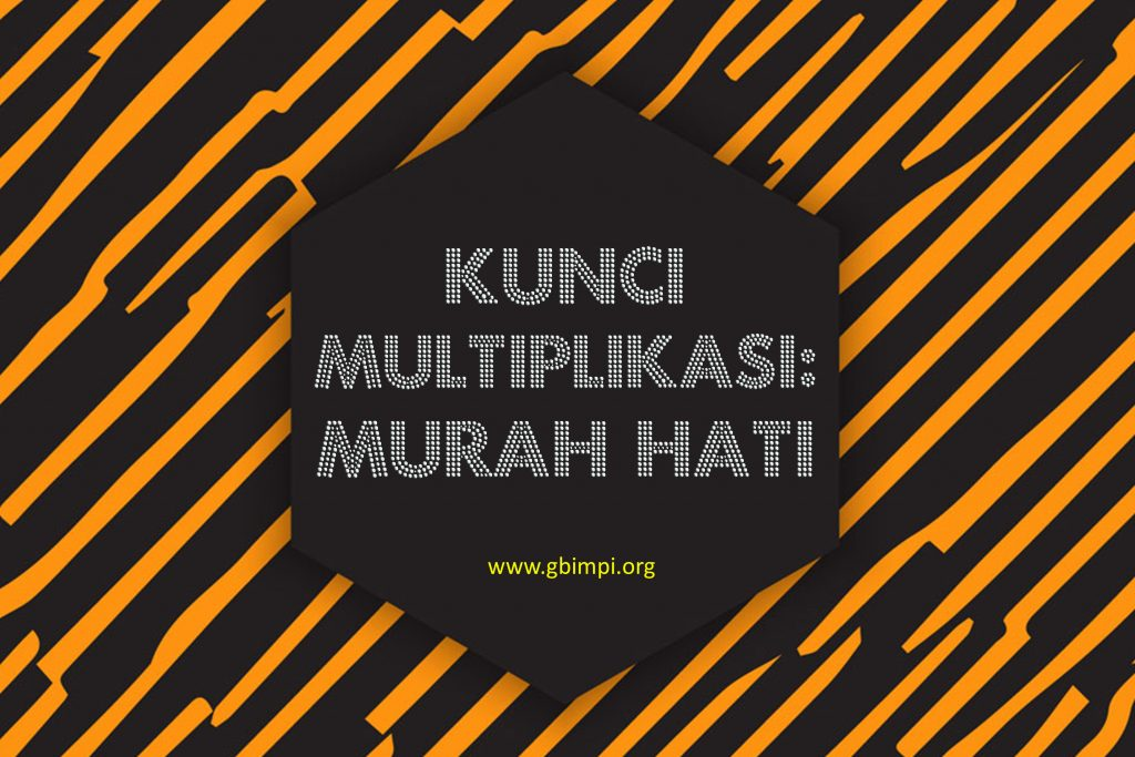 KUNCI MULTIPLIKASI: MURAH HATI