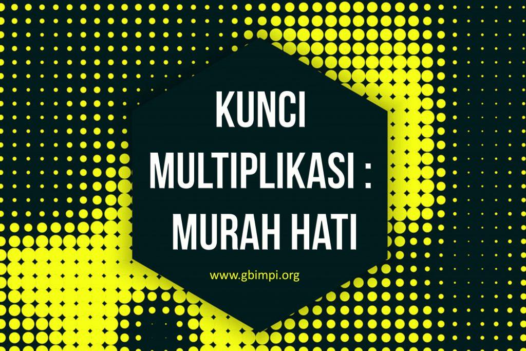 KUNCI MULTIPLIKASI : MURAH HATI