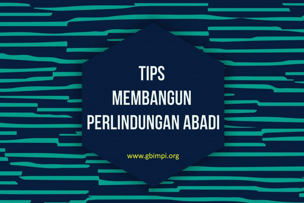 TIPS MEMBANGUN PERLINDUNGAN ABADI